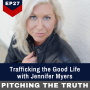 Artwork for  Trafficking the Good Life with Jennifer Myers