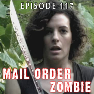Mail Order Zombie: Episode 117