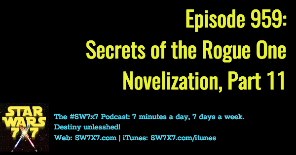 959: Secrets of the Rogue One Novelization, Part 11