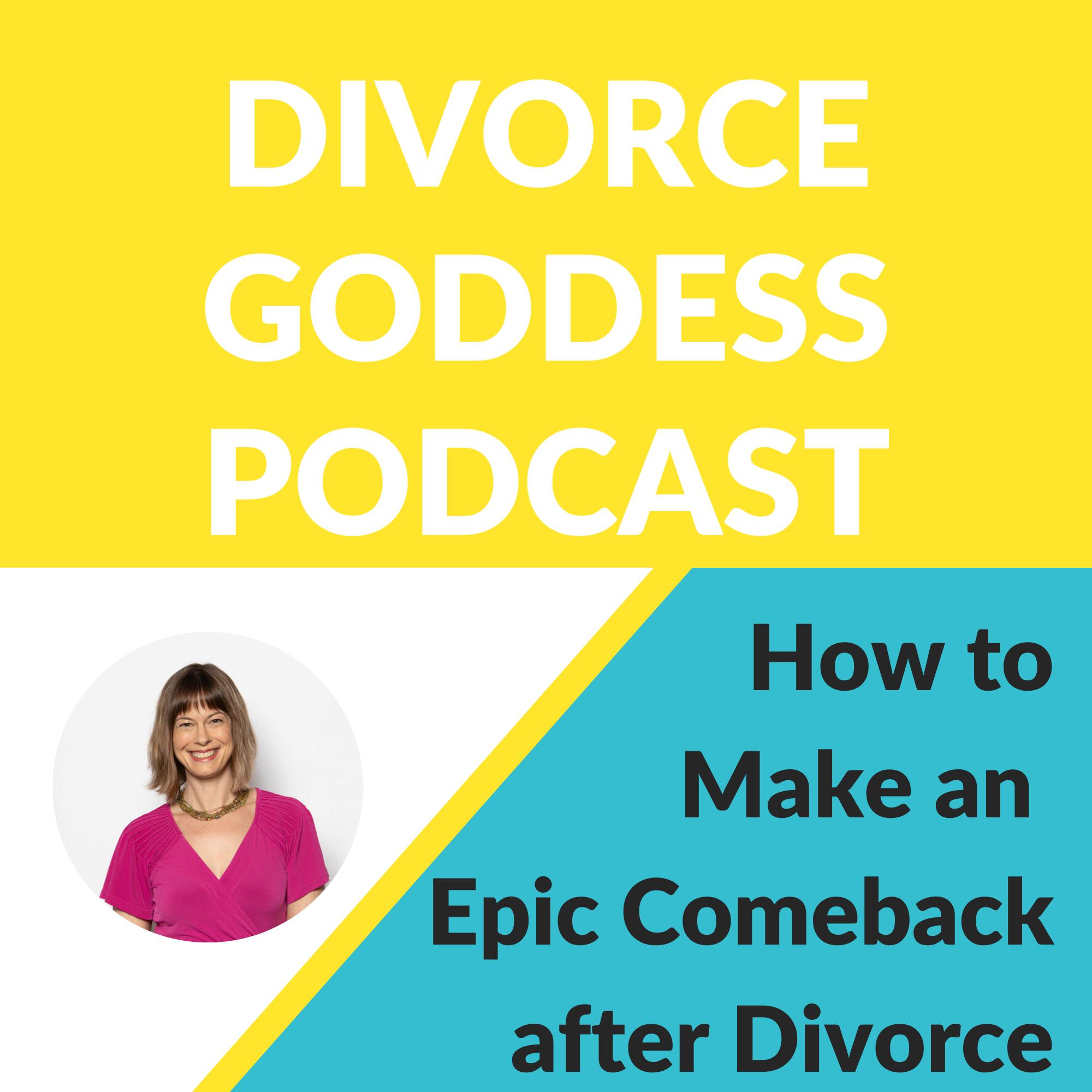 Divorce Goddess Podcast - How to Make An Epic Comeback After Divorce