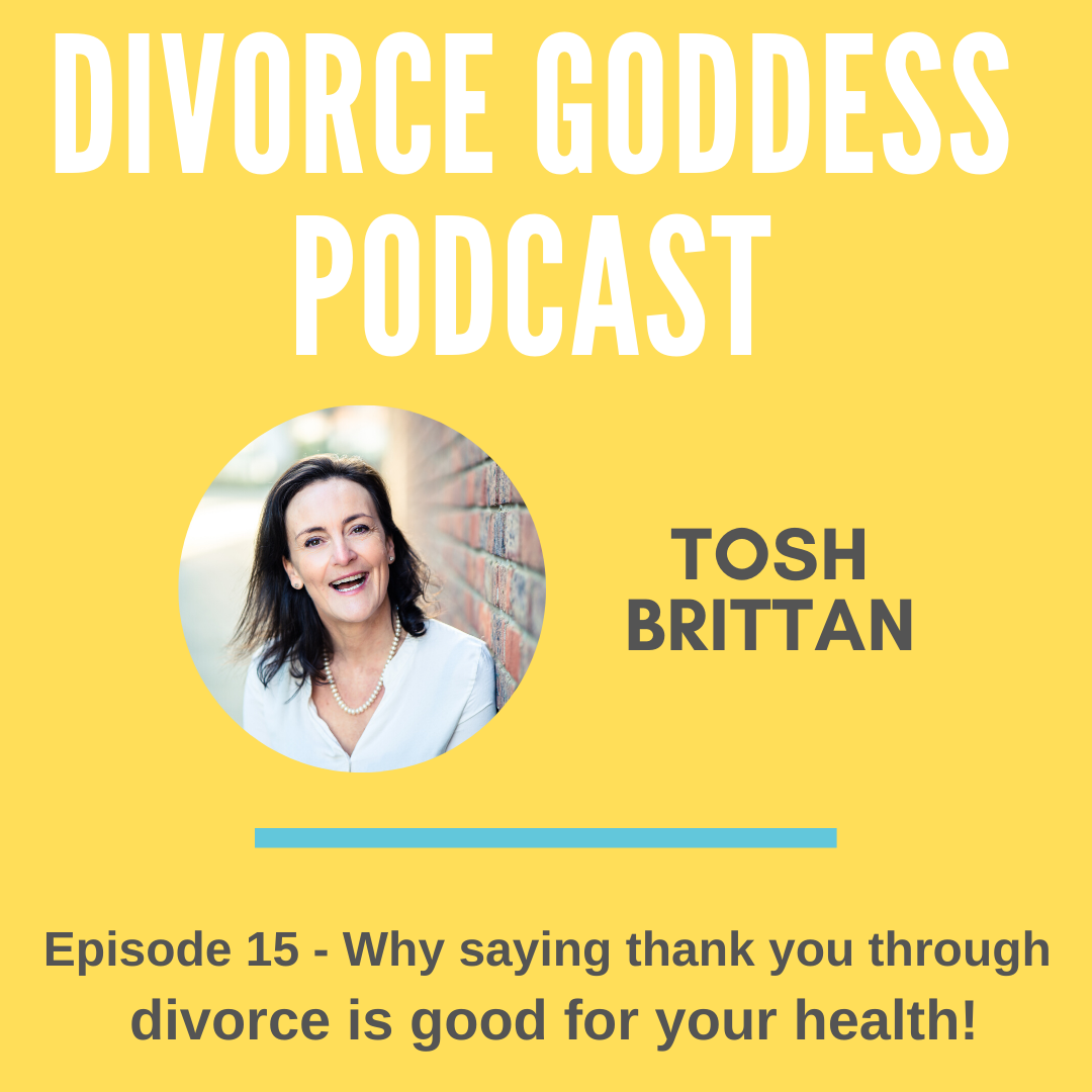 Divorce Goddess Podcast - Why Saying Thank You Through Divorce is Good for Your Health!