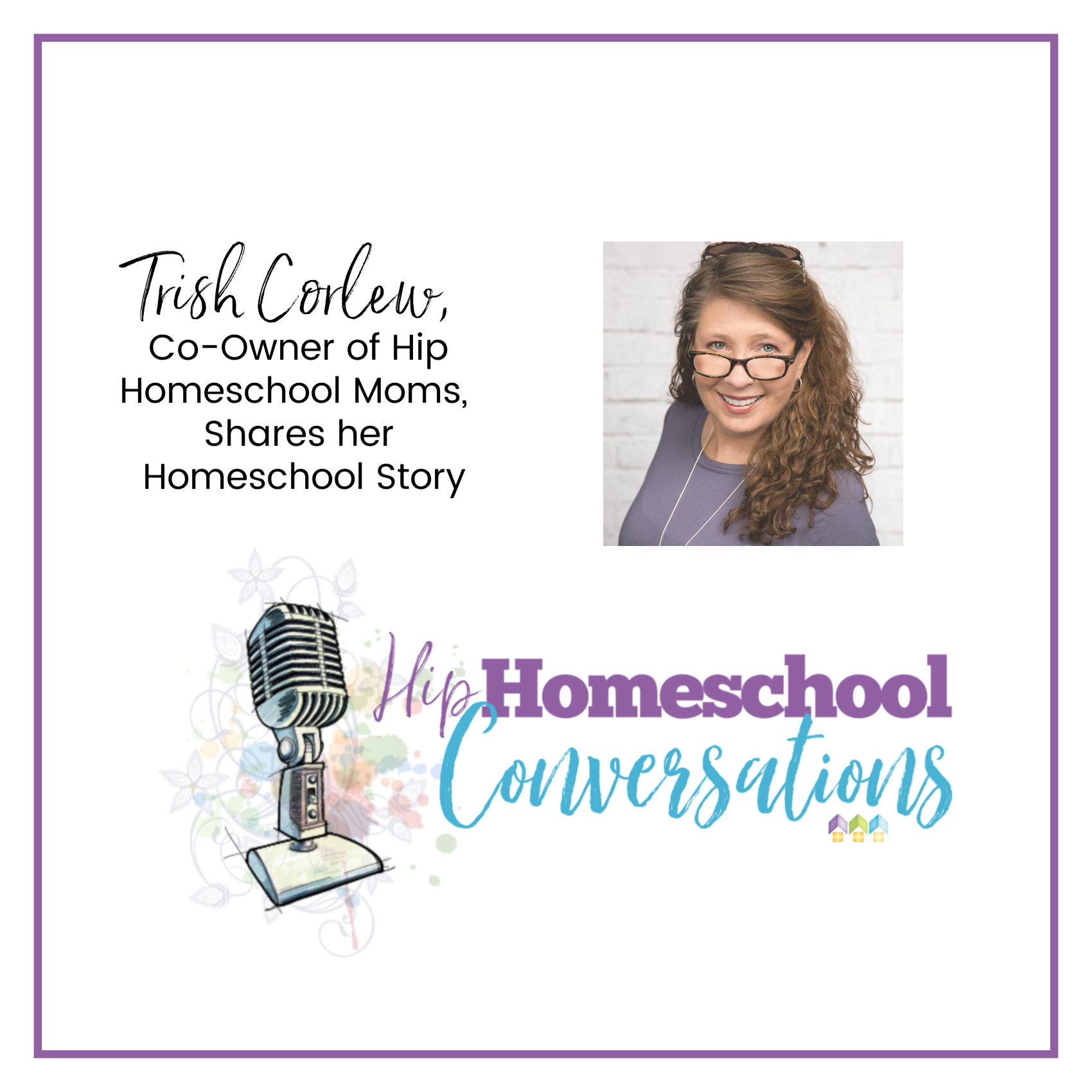 Trish Corlew, Co-owner of Hip Homeschool Moms, Shares Her Homeschool Story