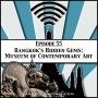 Artwork for Contemporary Art Tour In Audio: Exploring Bangkok's MOCA [Season 2 Episode 55]
