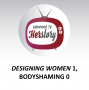 Artwork for Designing Women 1, Bodyshaming 0