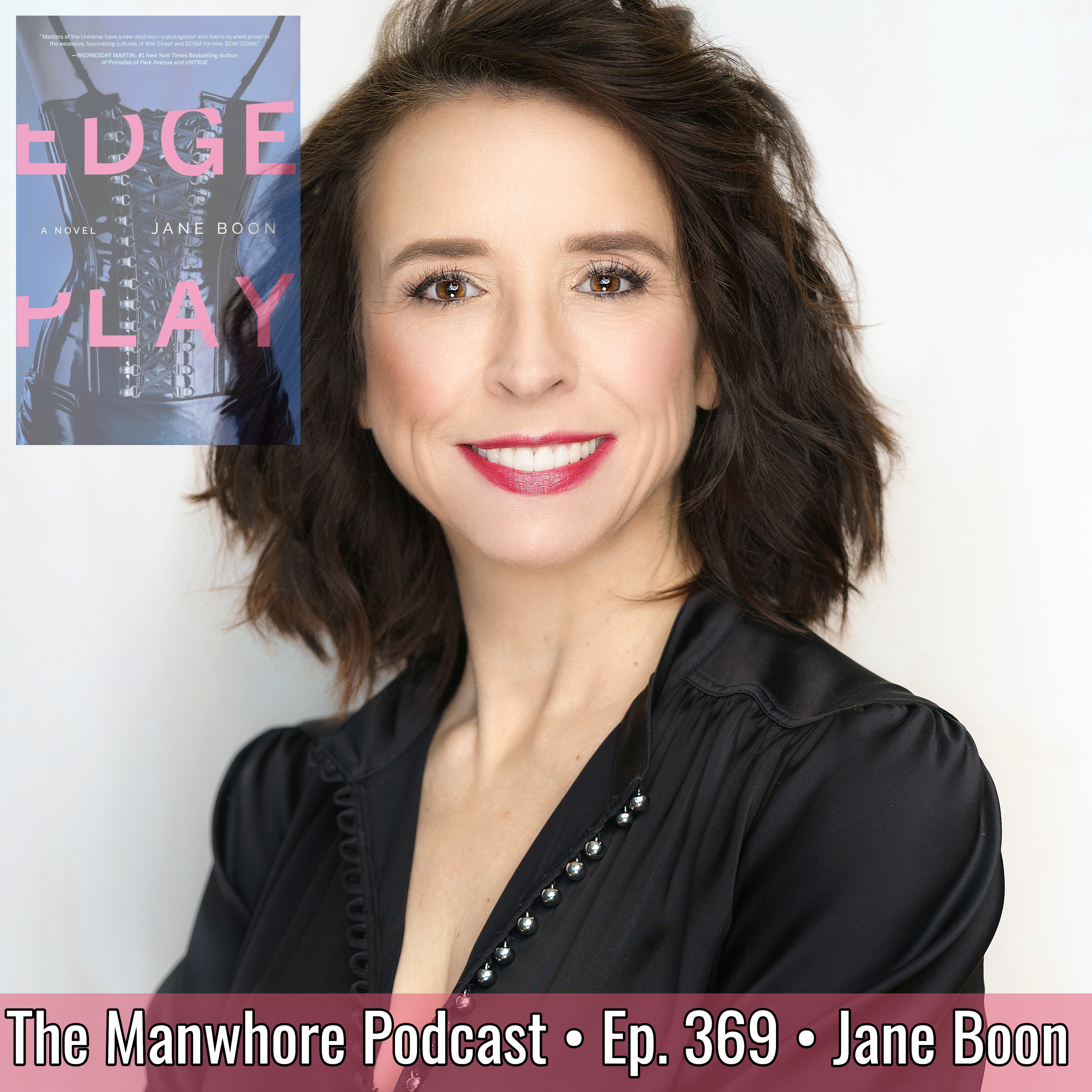 The Manwhore Podcast: A Sex-Positive Quest - Ep. 369: From AOL Chat Rooms to BDSM Parties with Jane Boon