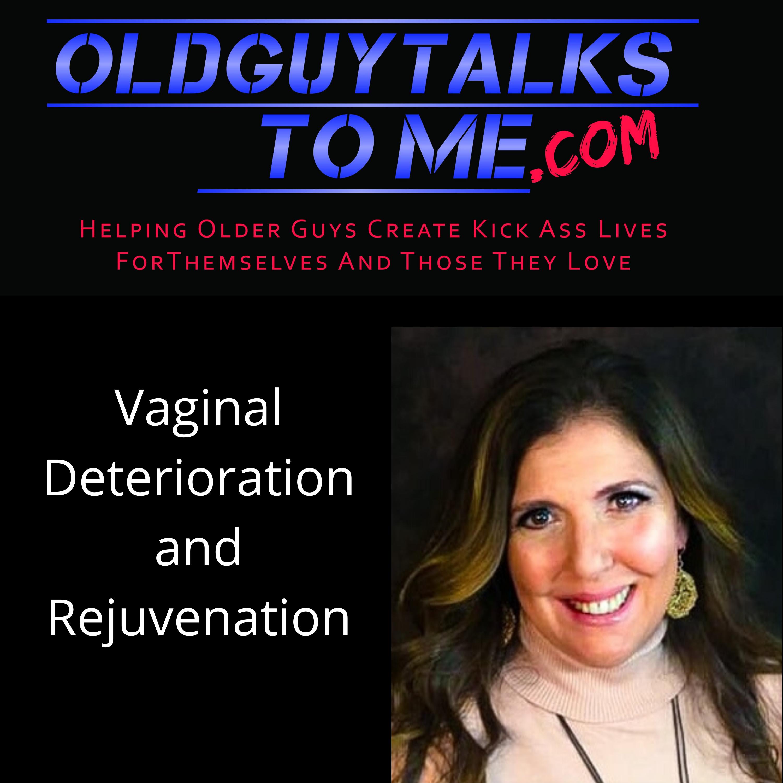 OldGuyTalksToMe -  Urinary Incontinence, Vaginal Atrophy/Vaginal Rejuvenation