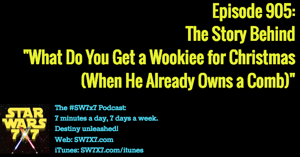 "905: The Story Behind ""What Do You Get a Wookiee for Christmas"""