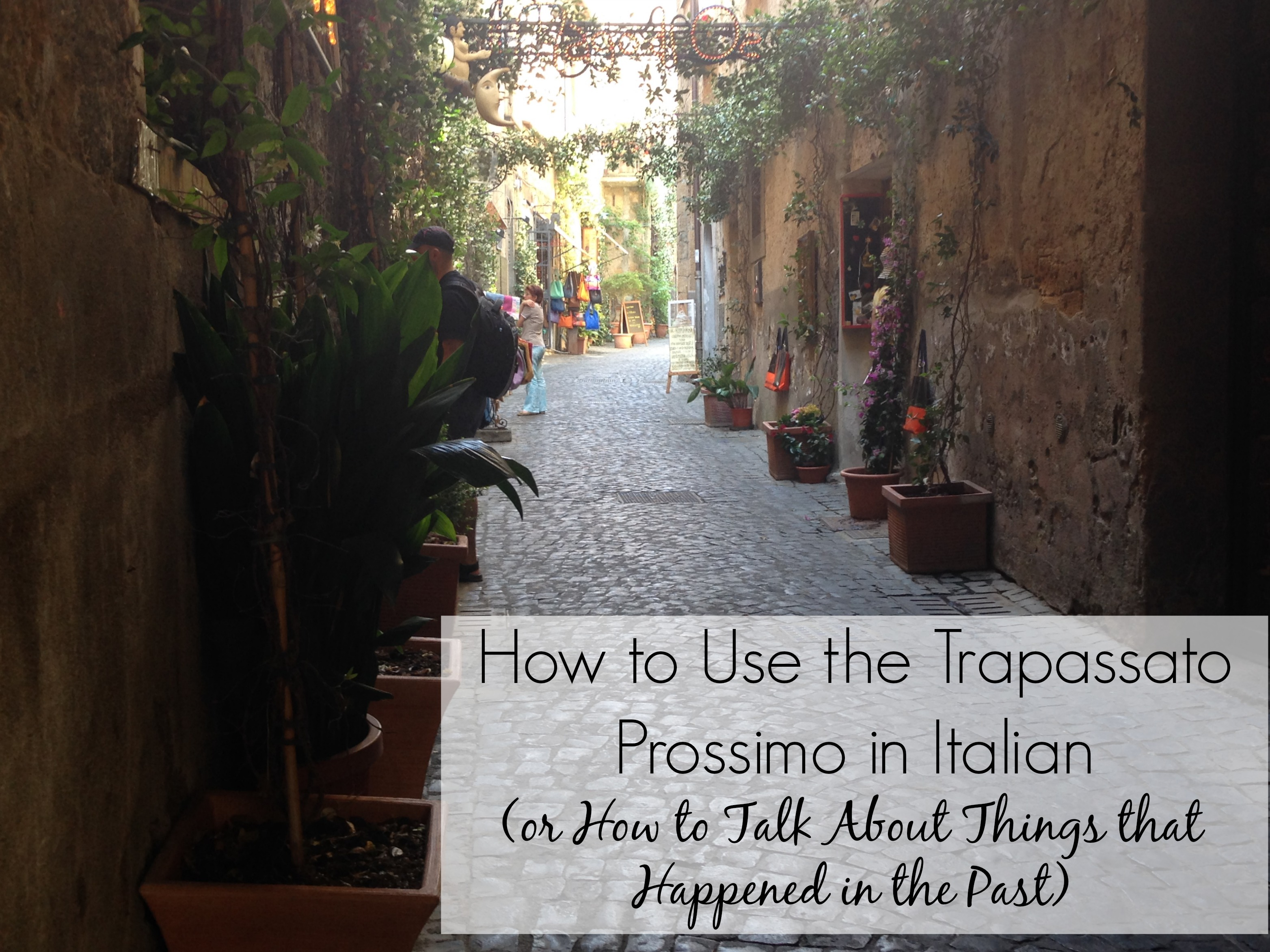 How to Use the Trapassato Prossimo in Italian (or How to Talk About Things that Happened in the Past)