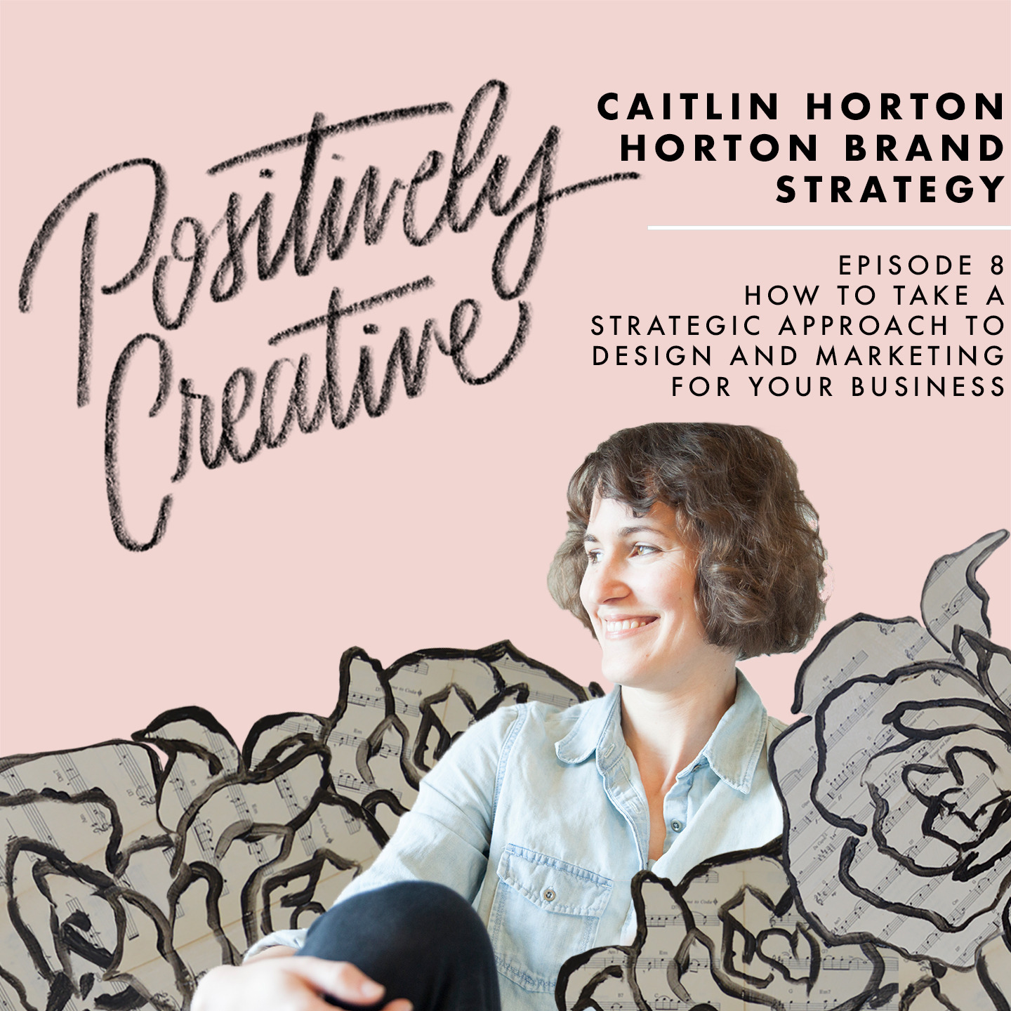 Artwork for 008 - Caitlin Horton of Horton Brand Strategy on How to Take a Strategic Approach to Design and Marketing for Your Business