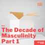 """Artwork for """"The Decade of Masculinity Part 1"""" with Jake Stika"""