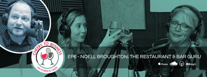 CTB | Ep6 | Noell Broughton | Cheers To Business