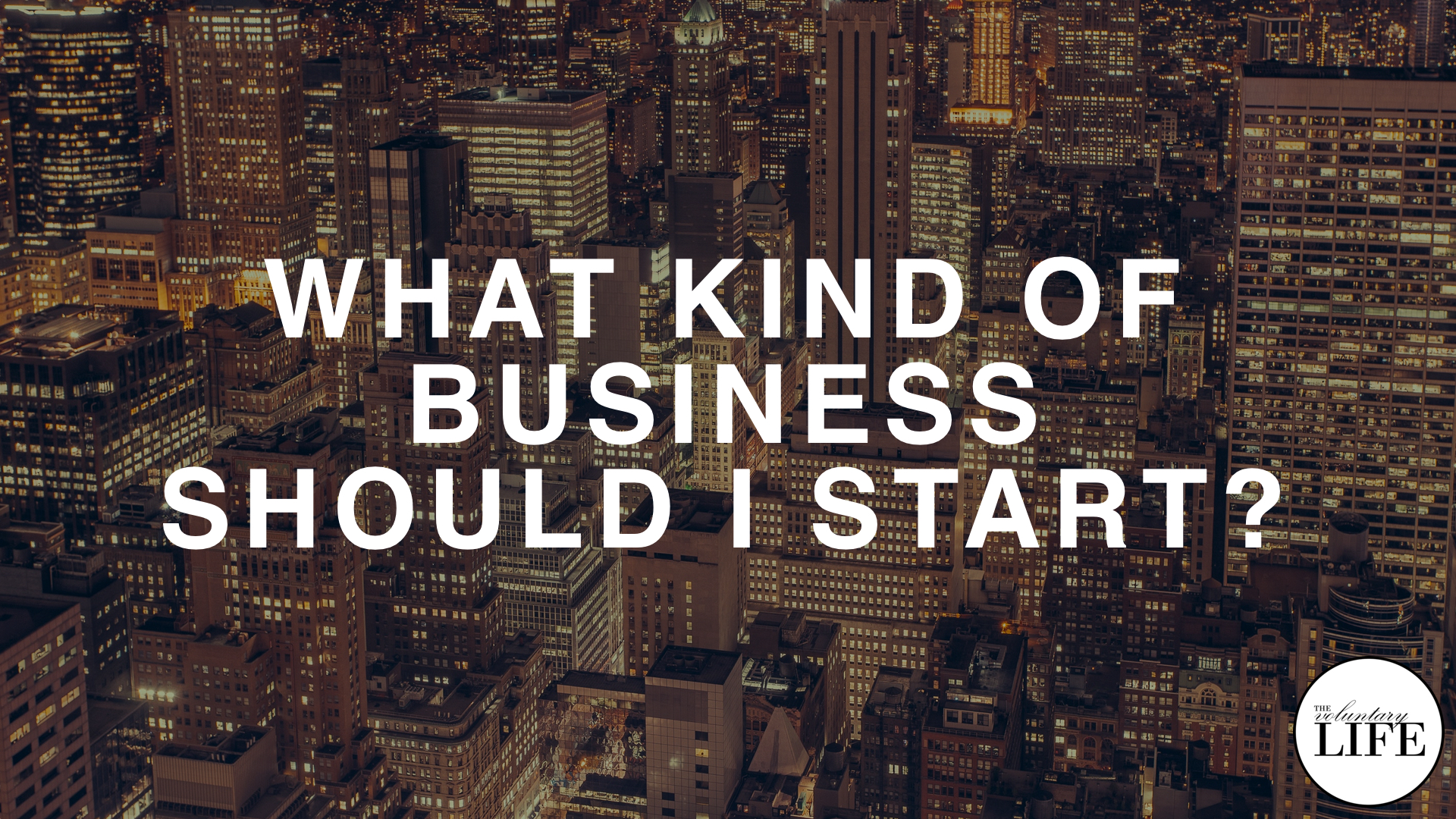 107 What Kind of Business Should I Start?