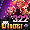DWO Whocast - #322 - Doctor Who Podcast