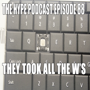 The Hype Podcast Episode 88: They took all the W's