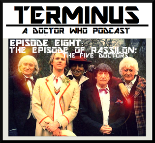 Terminus Podcast -- Episode 8: The Episode of Rassilon: The Five Doctors