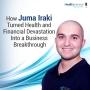 Artwork for 65 - How Juma Iraki Turned Health and Financial Devastation Into a Business Breakthrough
