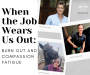 Artwork for When the Job Wears Us Out: Burn Out and Compassion Fatigue