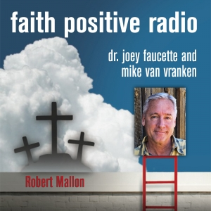 Faith Positive Radio: Robert Mallon