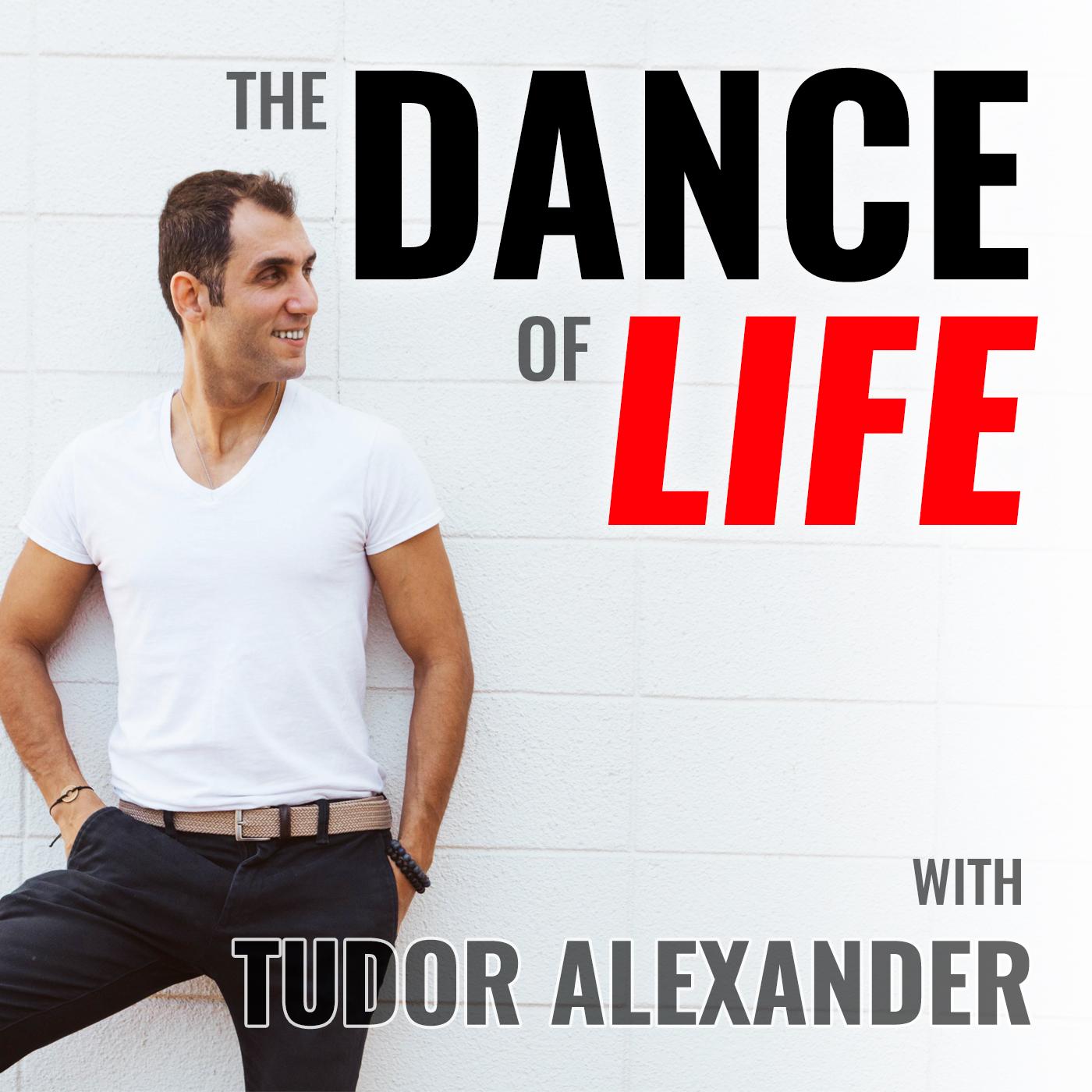 The Dance Of Life Podcast with Tudor Alexander show art
