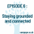 EPISODE 6 : Staying grounded and connected show art