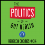 Artwork for 34: The Politics of Gut Health - Rebecca Coomes