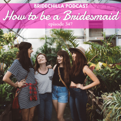 Wedding Planning Podcast: 347-How to Be a Bridesmaid 101