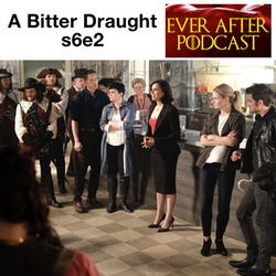 A Bitter Draught s6e2 - Ever After: The Once Upon a Time Podcast