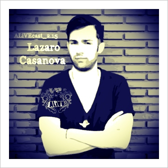 ALiVEcast_2.15 - Lazaro Casanova