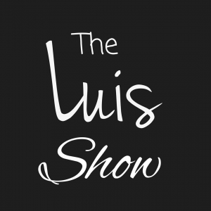 The Luis Show Podcast