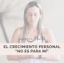 """Artwork for El crecimiento personal """"no es para mí."""""""