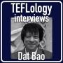 Artwork for TEFL Interviews 49: Dat Bao (JALT 2018)