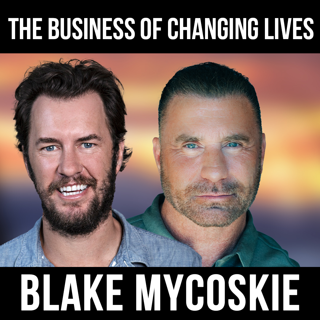 The Business of Changing Lives - w/ Blake Mycoskie