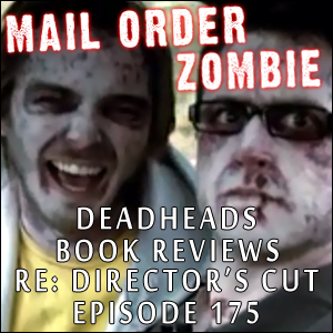 Mail Order Zombie #175 - DeadHeads, Book Reviews & Resident Evil: Director's Cut
