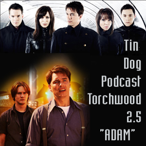 TDP 43: ADAM Torchwood 2.5