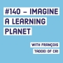 Artwork for #140 - Imagine a learning planet