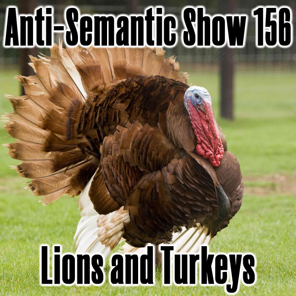 Episode 156 - Lions and Turkeys