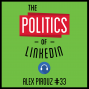 Artwork for 33: The Politics of LinkedIn – Alex Pirouz
