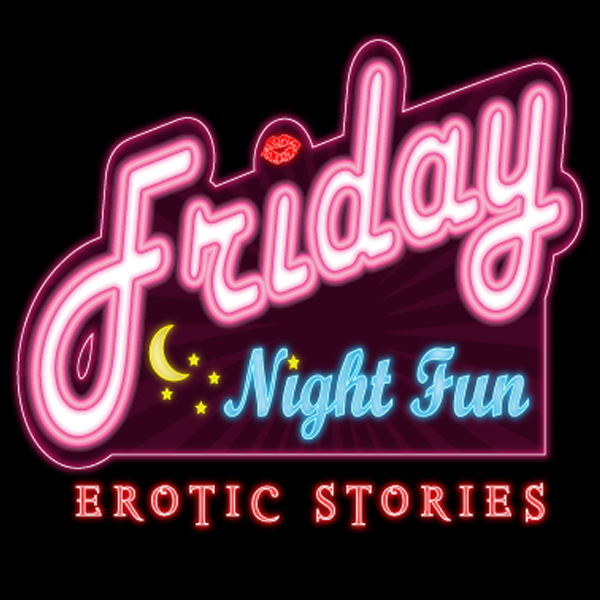 Friday Night Fun Erotic Stories Hot Romantic Adult Weekly Podcast Libsyn Directory
