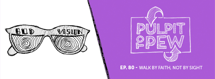 Pulpit To Pew | Ep80 | Episcopal | Walk By Faith Not By Sight