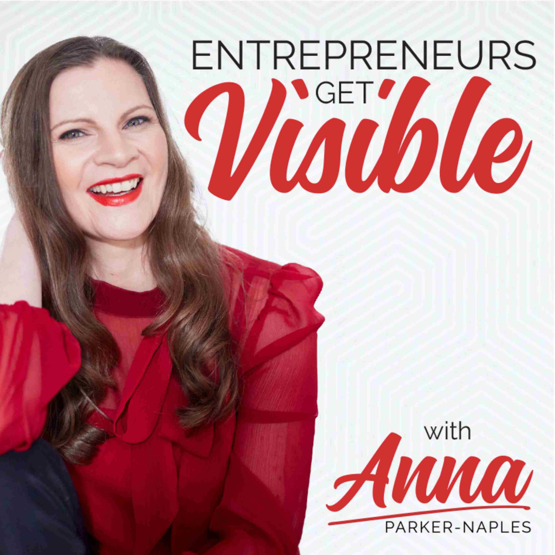 Entrepreneurs Get Visible with Anna Parker-Naples