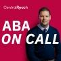 "Artwork for CentralReach ""ABA On Call"" Podcast – Ep. 4: Precision Power"
