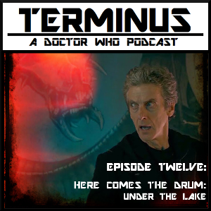 Terminus Podcast -- Episode 12 – Here Comes The Drum: Under the Lake