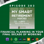 Artwork for Ep 303: Financial Planning in Your Final Decade of Working