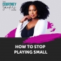 Artwork for 087: How to Stop Playing Small