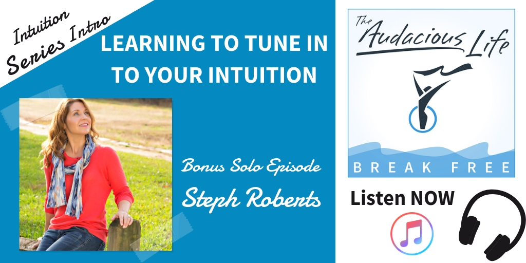 Learning to Tune Into Your Intuition - solo episode with Steph Robert