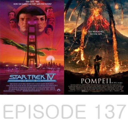 Episode 137 - Star Trek 4 and Pompeii