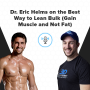 Artwork for Dr. Eric Helms on the Best Way to Lean Bulk (Gain Muscle and Not Fat)