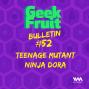 Artwork for Ep. 221: Bulletin #52: Teenage Mutant Ninja Dora