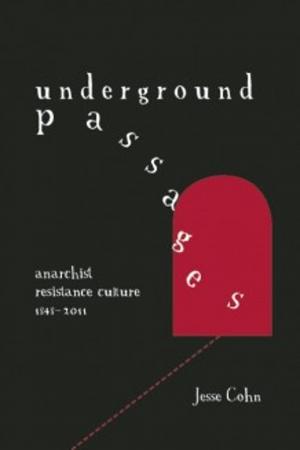 Underground Passages: Anarchist Resistance Culture 1848-2011