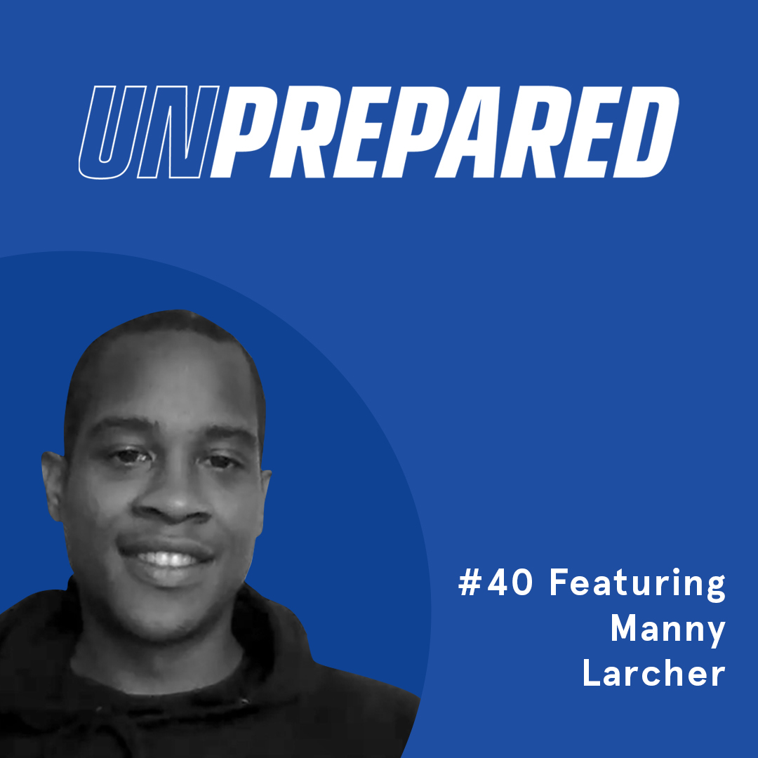 040 - Unprepared: The Value of Networking and Events with Manny Larcher